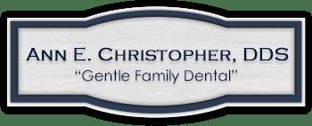"""Ann E. Christopher, DDS """"Gentle Family Dental"""""""